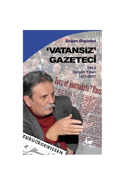 Vatansız Gazeteci Cilt: 2 - (Sürgün Yılları 1971-2011)-Doğan Özgüden