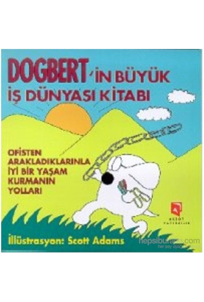 Dogbert'in Büyük İş Dünyası Kitabı Ofisten Arakladıklarınla İyi Bir Yaşam Kurmanın Yolları