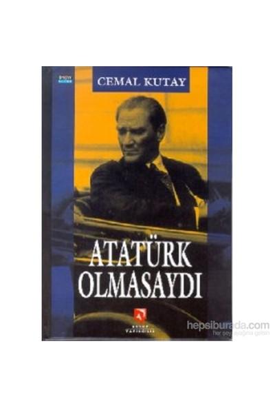 Atatürk Olmasaydı-Cemal Kutay