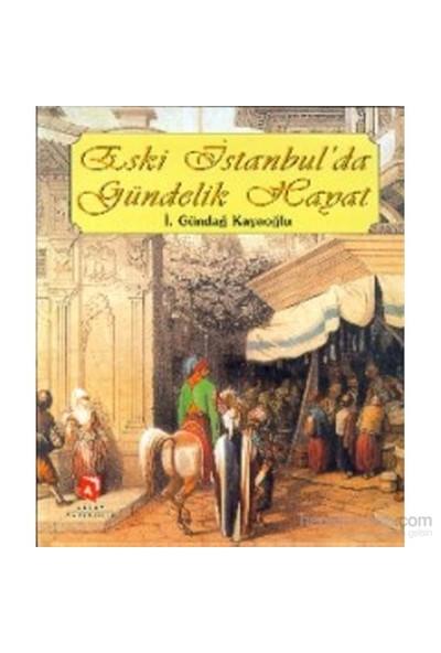Eski İstanbul'Da Gündelik Hayat-İ. Gündağ Kayaoğlu