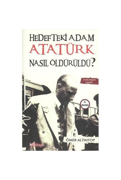 Hedefteki Adam Atatürk Nasıl Öldürüldü