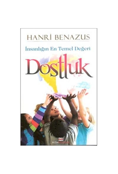 """İnsanlığın En Temel Değeri """"Dostluk"""" - Henri Benazus"""