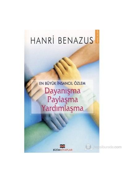 Dayanışma-Paylaşma-Yardımlaşma (En Büyük İnsancıl Özlem )-Henri Benazus