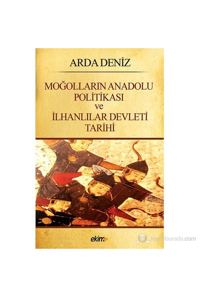 Moğolların Anadolu Politikası Ve İlhanlılar Devleti Tarihi-Arda Deniz