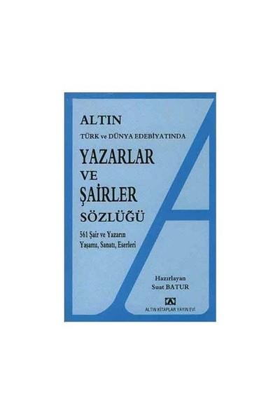 Altın Yazarlar Ve Şairler Sözlüğü Türk Ve Dünya Edebiyatında-Suat Batur
