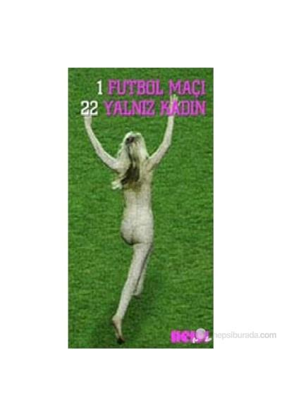 1 Futbol Maçı 22 Yalnız Kadın