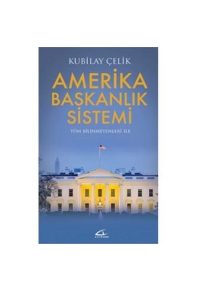 Amerika Başkanlık Sistemi-Kubilay Çelik