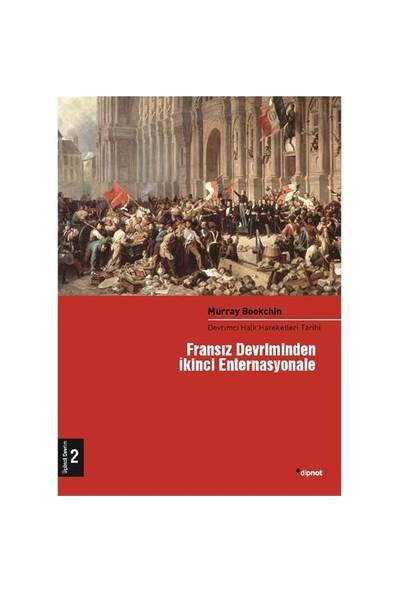 Fransız Devriminden İkinci Enternasyonale - (Devrimci Halk Hareketleri Tarihi 2. Cilt)-Murray Bookchin