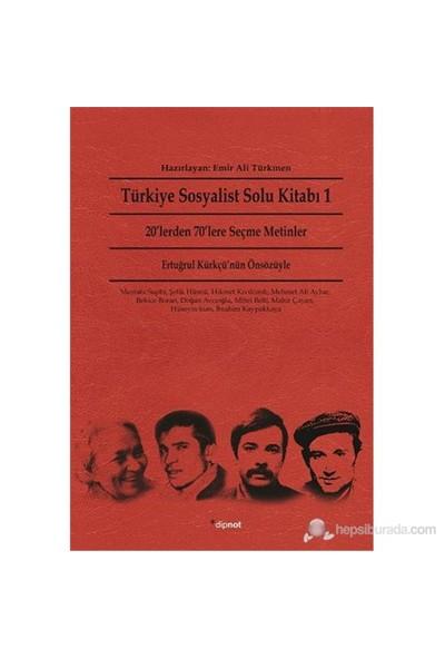 Türkiye Sosyalist Solu Kitabı 1 - 20'Lerden 70'Lere Seçme Metinler-Emir Ali Türkmen