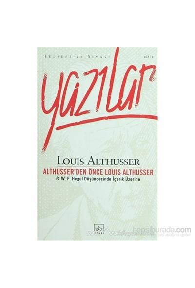 Althusser'Den Önce Louis Althusser Felsefi Ve Siyasi Yazılar Cilt 2-Louis Althusser