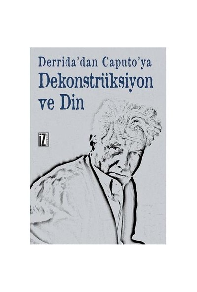 Derrida'dan Caputo'ya Dekonstrüksiyon Ve Din