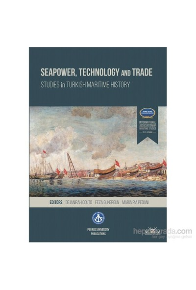Seapower, Technology And Trade - Studies İn Turkish Maritime History-Kolektif