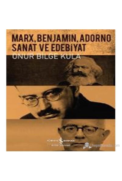 Marx, Benjamin, Adorno – Sanat Ve Edebiyat-Onur Bilge Kula