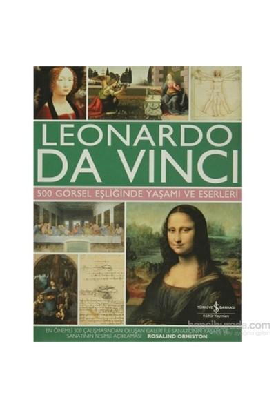 Leonardo Da Vinci - 500 Görsel Eşliğinde Yaşamı ve Eserleri - Rosalind Ormiston