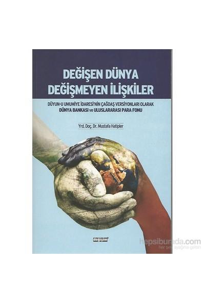 Değişen Dünya Değişmeyen İlişkiler-Mustafa Hatipler