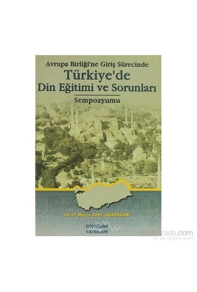 Avrupa Birliği'Ne Giriş Sürecinde Türkiye'De Din Eğitimi Ve Sorunları Sempozyumu-Kolektif