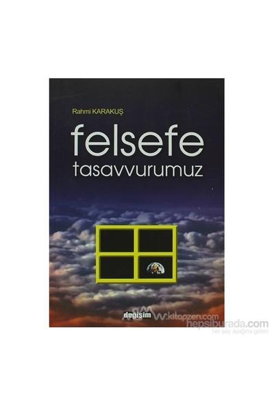Felsefe Tasavvurumuz-Rahmi Karakuş