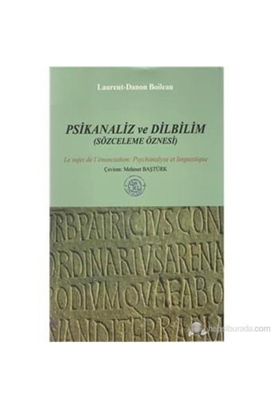 Psikanaliz Ve Dilbilim ( Sözceleme Öznesi )-Laurent-Danon Boileau