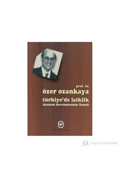 Türkiye'De Laiklik Atatürk Devrimlerinin Temeli-Özer Ozankaya