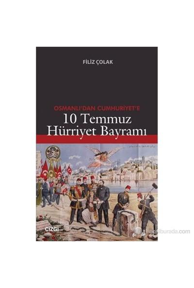 Osmanlı'Dan Cumhuriyet'E 10 Temmuz Hürriyet Bayramı-Filiz Çolak