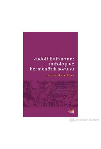 Rudolf Bultmann: Mitoloji Ve Hermenötik Sorunu-Derleme