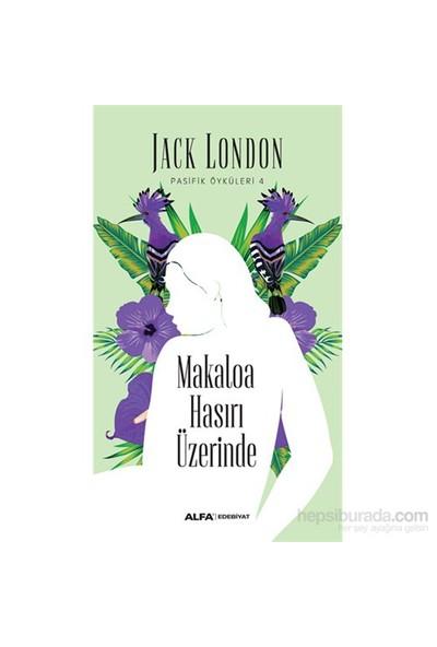 Pasifik Öyküleri 4: Makaloa Hasırı Üzerinde-Jack London