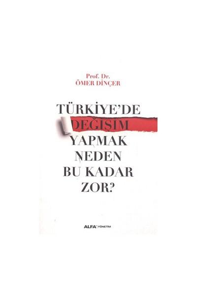 Türkiye'De Değişim Yapmak Neden Bu Kadar Zor-Ömer Dinçer