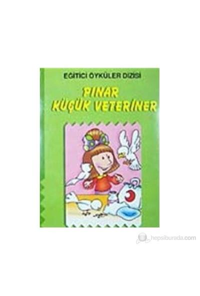 Pınar Küçük Veteriner (Hayvanları Sevme Ve Koruma) (Eğitici Öyküler)-Kolektif