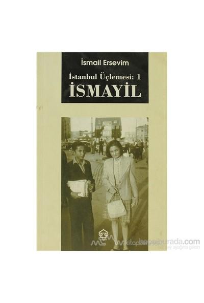 İstanbul Üçlemesi: 1 İsmayil-İsmail Ersevim