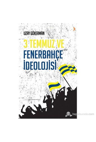 3 Temmuz ve Fenerbahçe İdeolojisi - Uzay Gökerman