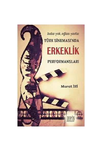 Baba Yok Oğlan Yasta: Türk Sinemasında Erkeklik Performansları
