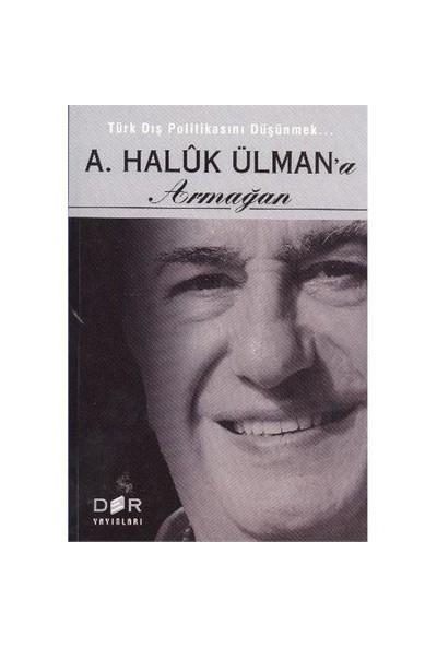 Türk Dış Politikasını Düşünmek - A. Haluk Ülman'a Armağan