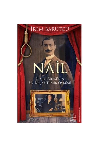 Nail - (Keçili Ailesi'Nin Üç Kuşak Trajik Öyküsü)-İrem Barutçu