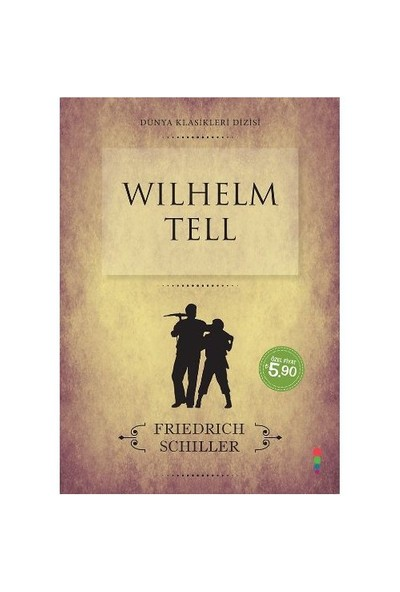 Dünya Klasikleri Dizisi: Wilhelm Tell-Friedrich Schiller