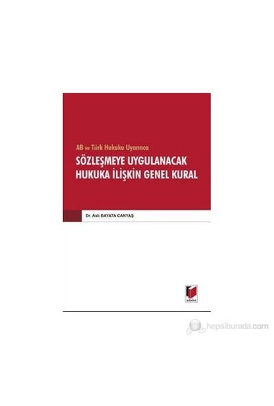 Ab Ve Türk Hukuku Uyarınca Sözleşmeye Uygulanacak Hukuka İlişkin Genel Kural-Aslı Bayata Canyaş