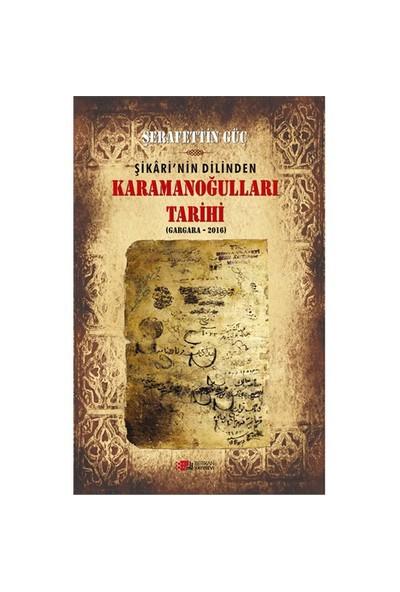 Şikari'Nin Dilinden Karamanoğulları Tarihi (Gargara - 2016)-Şerafettin Güç
