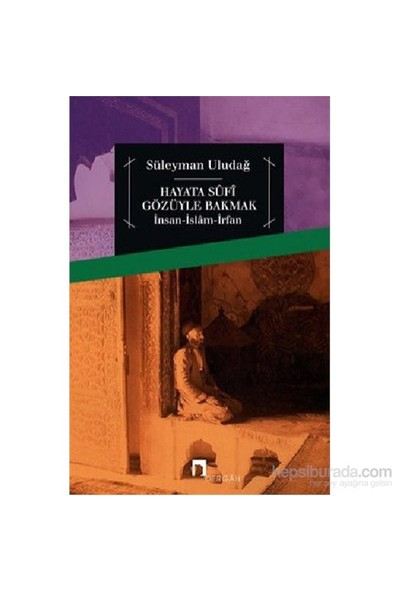 Hayata Sufi Gözüyle Bakmak İnsan-İslam-İrfan-Süleyman Uludağ