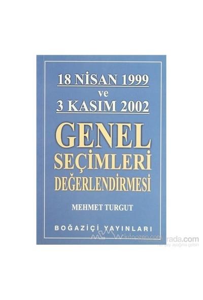 18 Nisan 1999 Ve 3 Kasım 2002 Genel Seçimleri Değerlendirmesi-Mehmet Turgut