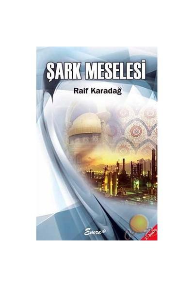 Şark Meselesi-Raif Karadağ