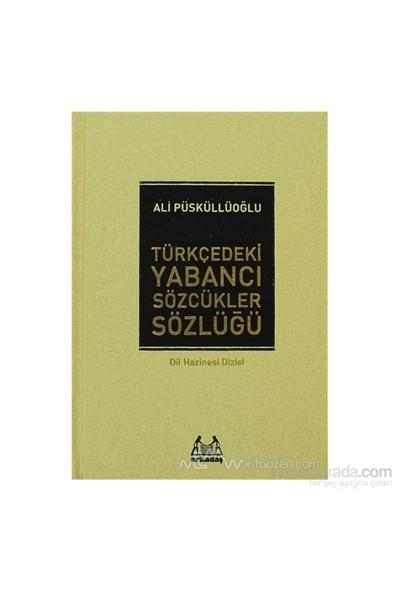 Türkçedeki Yabancı Sözcükler Sözlüğü (Ciltli)-Ali Püsküllüoğlu