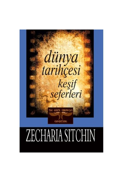 Dünya Tarihçesi / Keşif Seferleri - Zecharia Sitchin