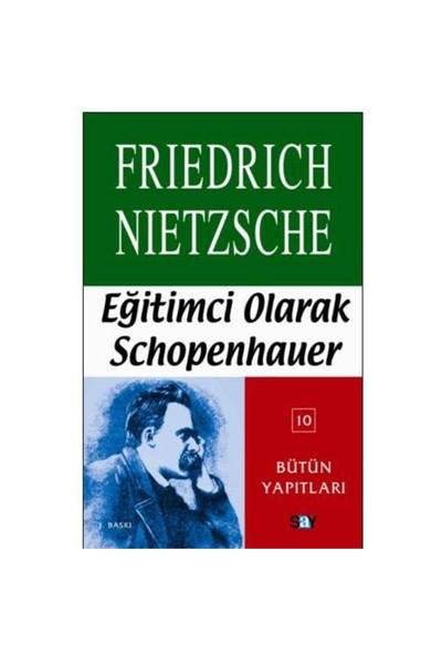 Eğitimci Olarak Schopenhauer - Friedrich Wilhelm Nietzsche