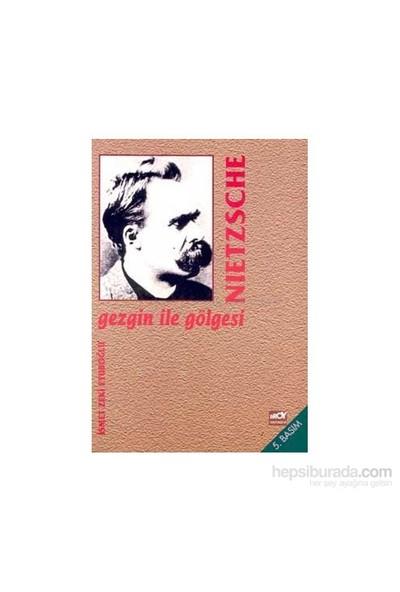 Gezgin İle Gölgesi-Friedrich Wilhelm Nietzsche
