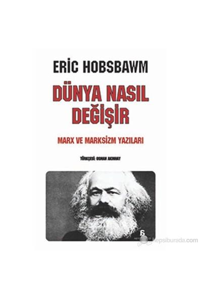 Dünya Nasıl Değişir-Eric J. Hobsbawm