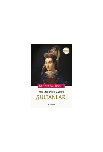 Bu Mülkün Kadın Sultanları-Necdet Sakaoğlu