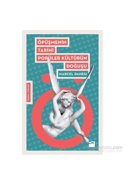 Öpüşmenin Tarihi Popüler Kültürün Doğuşu - Marcel Danesi