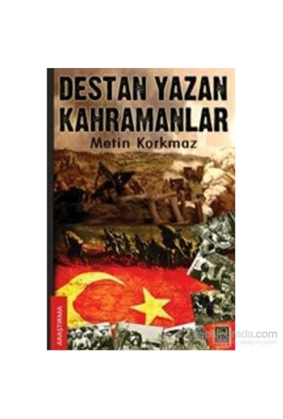 Destan Yazan Kahramanlar-Metin Korkmaz