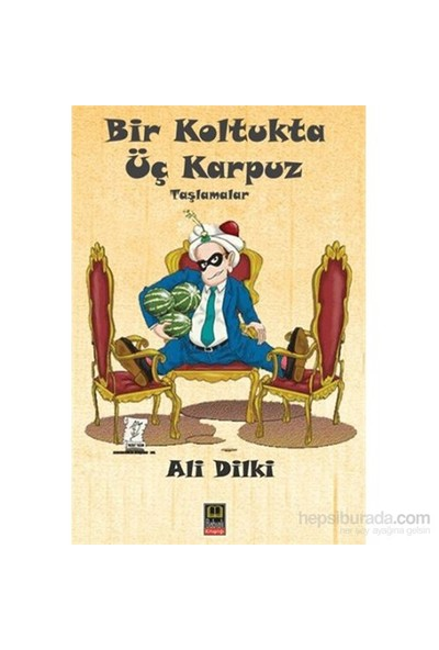 Bir Koltukta Üç Karpuz-Ali Dilki