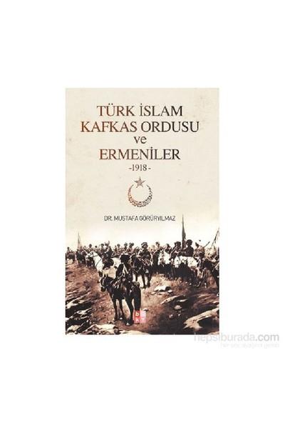 Türk İslam Kafkas Ordusu Ve Ermeniler 1918-Mustafa Görüryılmaz