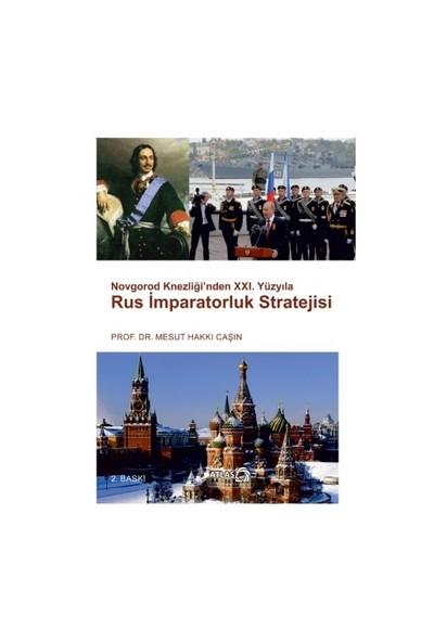 Novgorod Knezliği'Nden 21. Yüzyıla Rus İmparatorluk Stratejisi-Mesut Hakkı Caşın